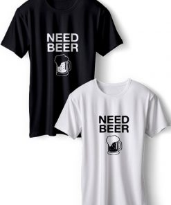 Need Beer T-Shirts