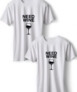 Need Wine BFF T-Shirts