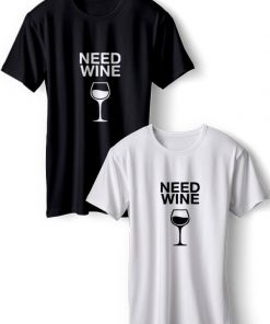 Need Wine T-Shirts