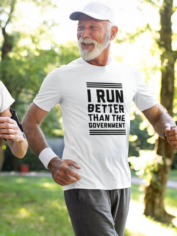 I Run Better than The Goverment Fitness Shirt
