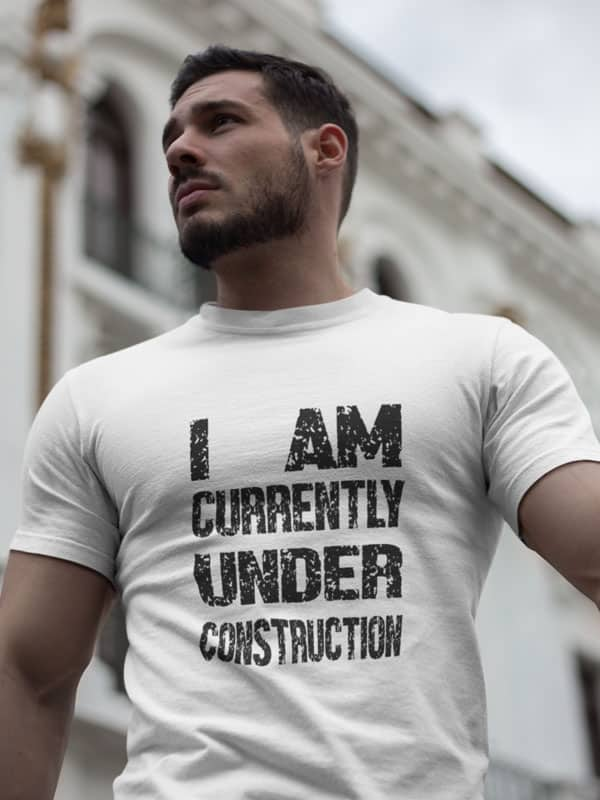 I am Currently Under Construction T-Shirt