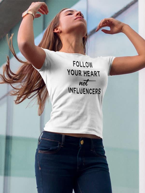 follow your heart not the influencers slogan t shirt