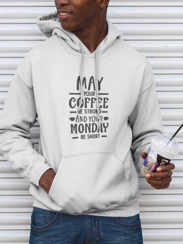 may your coffee be strong and your Monday be short hoodie tekst
