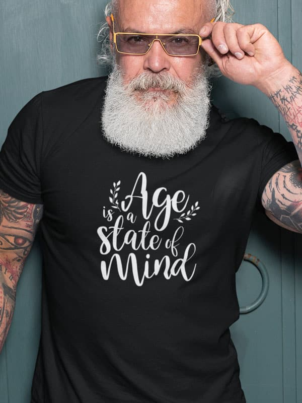 Age is a State of Mind T-Shirt met tekst