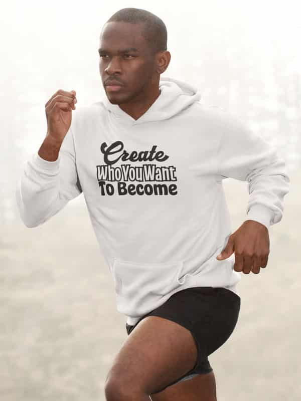 Create Who You Want to Become Hoodie