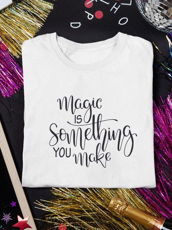 tekst t shirt magic is something you make